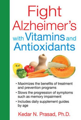 Fight Alzheimer's with vitamins and antioxidants by Kedar N. Prasad
