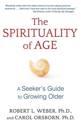 The spirituality of age by Robert L. Weber
