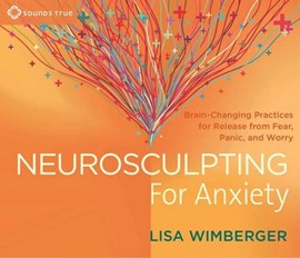 Neurosculpting for anxiety by Lisa Wimberger