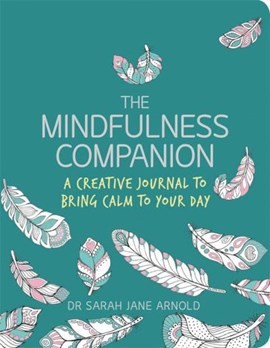 The mindfulness companion by Sarah Jane Arnold