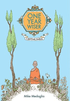 One Year Wiser: The Gratitude Journal by Mike Medaglia