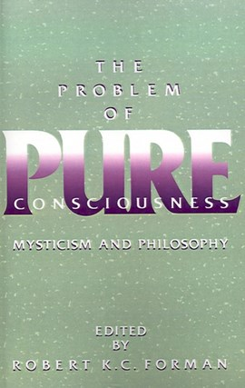 The problem of pure consciousness by Robert K. C Forman