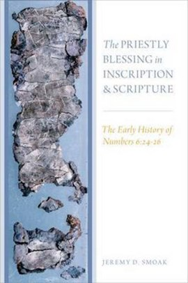 The priestly blessing in inscription and scripture by Jeremy D. Smoak