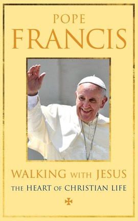 Walking With Jesus The Heart of Christian Life P/B by Pope Francis