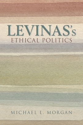 Levinas's ethical politics by Michael L. Morgan