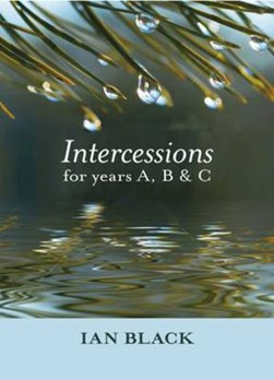 Intercessions for years A, B and C by Ian Black