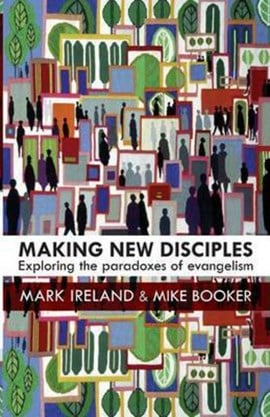 Making new disciples by Mark Ireland