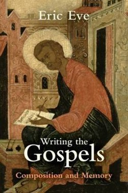 Writing the Gospels by Eric Eve