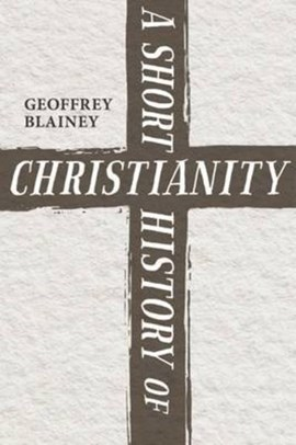 Short History of Christianity  P/B by Geoffrey Blainey