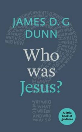 Who was Jesus A Little Book P/B by James D. G Dunn