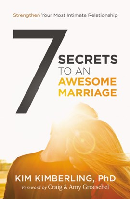 7 secrets to an awesome marriage by Kim Kimberling, PhD