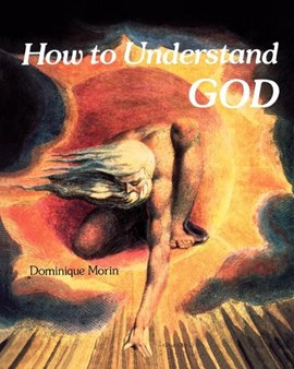 How to understand God by Dominique Morin