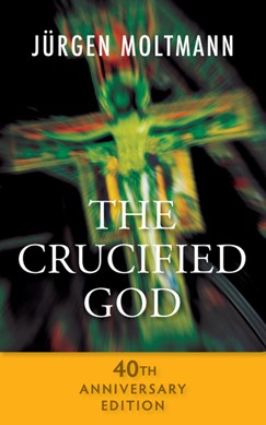 The crucified God by Jürgen Moltmann