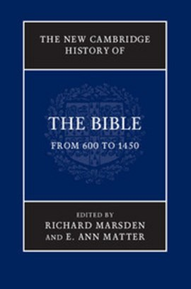 The new Cambridge history of the Bible. Volume 2 From 600 to 1450 by Richard Marsden