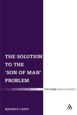 The solution to the 'son of man' problem by Maurice Casey