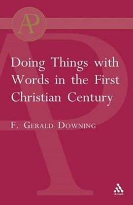 Doing Things with Words in the First Christian Century by Francis Gerald Downing