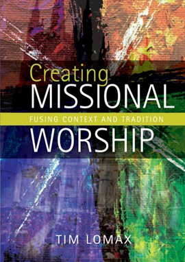 Creating missional worship by Tim Lomax