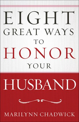 Eight great ways to honor your husband by Marilynn Chadwick