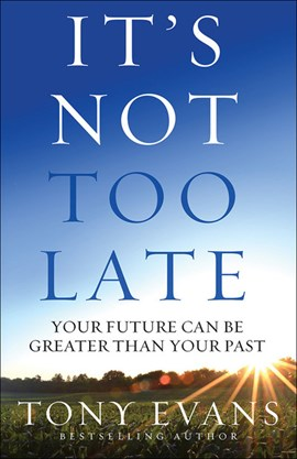 It's not too late by Tony Evans