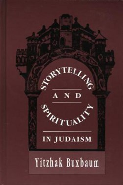 Storytelling and Spirituality in Judaism by Yitzhak Buxbaum