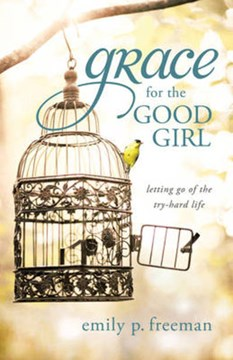 Grace for the good girl by Emily P Freeman