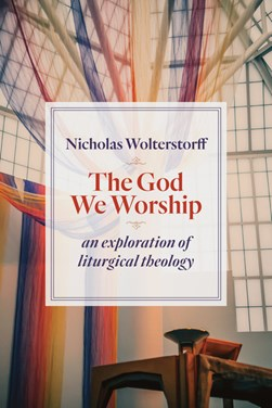 The God we worship by Nicholas Wolterstorff