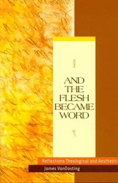And the flesh became word by James Vanoosting