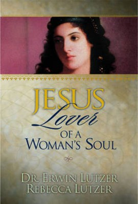 Jesus, lover of a woman's soul by Erwin W Lutzer