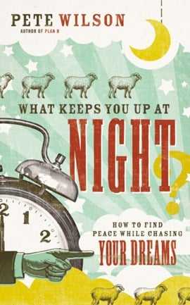 What keeps you up at night? by Pete Wilson