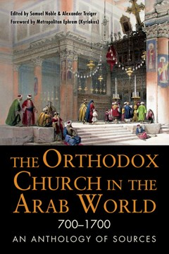 The Orthodox church in the Arab world, 700-1700 by Samuel Noble