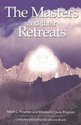 The masters and their retreats by Mark L. Prophet