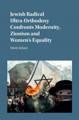 Jewish radical ultra-orthodoxy confronts modernity, Zionism and women's equality by Motti Inbari