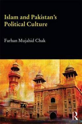Islam and Pakistan's political culture by Farhan Mujahid Chak