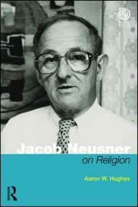 Jacob Neusner on religion by Aaron W Hughes