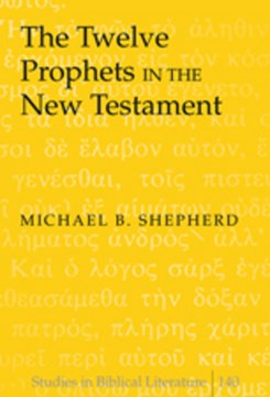 The Twelve Prophets in the New Testament by Michael B Shepherd