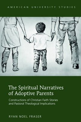 The spiritual narratives of adoptive parents by Ryan Noel Fraser