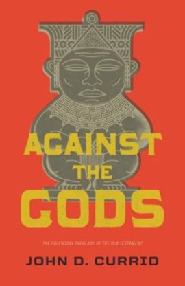 Against the gods by John D. Currid
