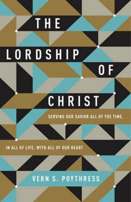 The lordship of Christ by Vern S Poythress