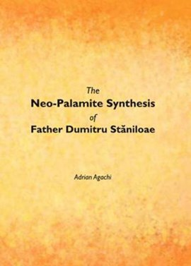 The neo-Palamite synthesis of Father Dumitru Staniloae by Adrian Agachi