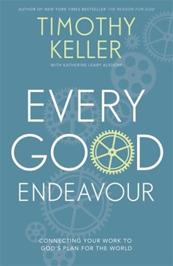 Every good endeavour by Timothy J Keller