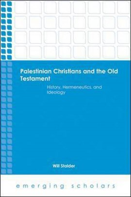 Palestinian Christians and the Old Testament by Will Stalder