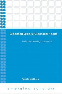 Cleansed lepers, cleansed hearts by Pamela Shelberg