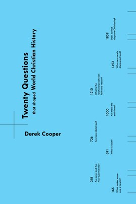 Twenty Questions That Shaped World Christian History by Derek Cooper