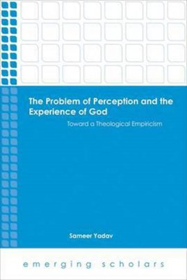 The Problem of Perception and the Experience of God by Sameer Yadav