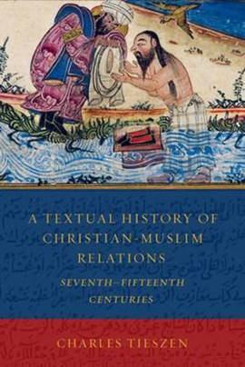 A textual history of Christian-Muslim relations by Charles Lowell Tieszen