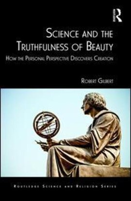 Science and the truthfulness of beauty by Robert Gilbert