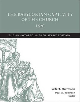 The Babylonian Captivity of the Church, 1520 by Martin Luther