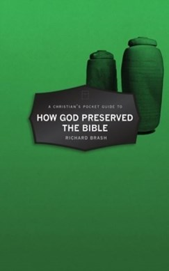 Christian's Pocket Guide to How God Preserved the Bible by Richard Brash