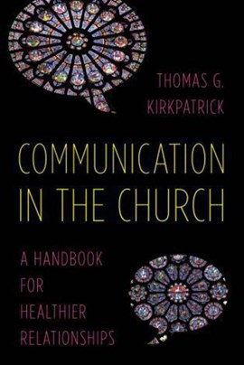 Communication in the church by Thomas G. Kirkpatrick