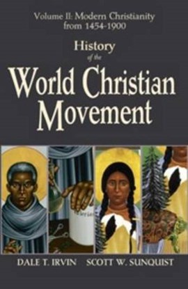 History of the world Christian movement. Volume II Modern Christianity from 1454-1800 by Dale T Irvin